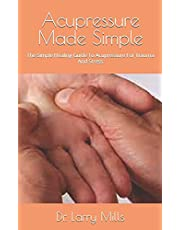 Acupressure Made Simple: The Simple Healing Guide To Acupressure For Trauma And Stress