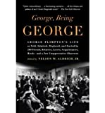 George, Being George: George Plimpton's Life as Told, Admired, Deplored, and Envied by 200 Friends, Relatives, Lovers, Acquaintances, Rivals--And a Few Unappreciative Observers (Paperback) - Common