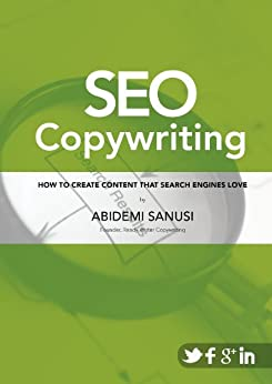 SEO Copywriting: How to Create Content that Search Engines Love: (Your Essential Guide to Search Engine Optimisation and Content) by [Abidemi Sanusi]