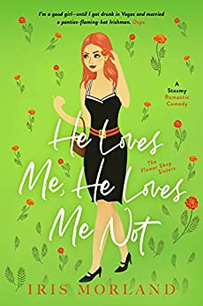 He Loves Me, He Loves Me Not: A Steamy Romantic Comedy by [Iris Morland]