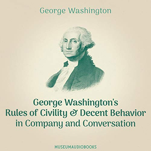 George Washington's Rules of Civility & Decent Behavior in Company and Conversation audiobook cover art
