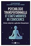 Psychologie transpersonnelle et états modifiés de conscience - Histoire, recherches, applications thérapeutiques