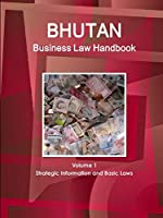 Bhutan Business Law Handbook: Strategic Information and Basic Laws (World Business and Investment Library)