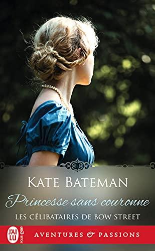 Les célibataires de Bow Street (Tome 3) - Princesse sans couronne (Aventures & Passions)