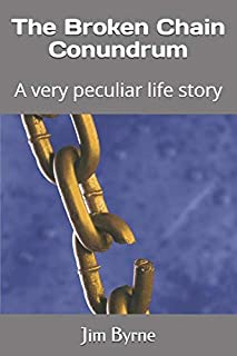 The Broken Chain Conundrum: A very peculiar life story (The life of Daniel O'Beeve)