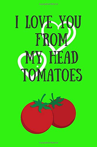 I LOVE YOU FROM MY HEAD TOMATOES: DOT MATRIX JOURNAL/ Notebook. Original appreciation/love gift for married couples to write in. Unique present for ... wedding anniversary or boyfriend/girlfriend.