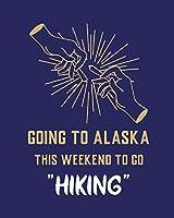 Going To Alaska This Weekend To Go Hiking: Cannabis Strain Journal Marijuana Notebook Weed Tracker Strains of Mary Jane Medical Marijuana Journal Smoking Hobby Diary Sativa Recreational Gift