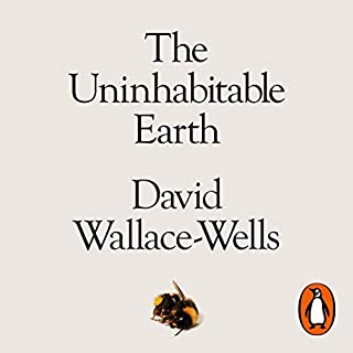 The Uninhabitable Earth     A Story of the Future              By:                                                                                                                                 David Wallace-Wells                               Narrated by:                                                                                                                                 David Wallace-Wells                      Length: 8 hrs and 33 mins     108 ratings     Overall 4.4