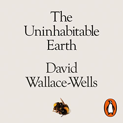 The Uninhabitable Earth     A Story of the Future              By:                                                                                                                                 David Wallace-Wells                               Narrated by:                                                                                                                                 David Wallace-Wells                      Length: 8 hrs and 33 mins     121 ratings     Overall 4.4