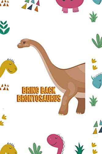 Bring Back Brontosaurus: Notebook Journal Composition Blank Lined Diary Notepad 120 Pages Paperback Colors Stickers Dinosaur
