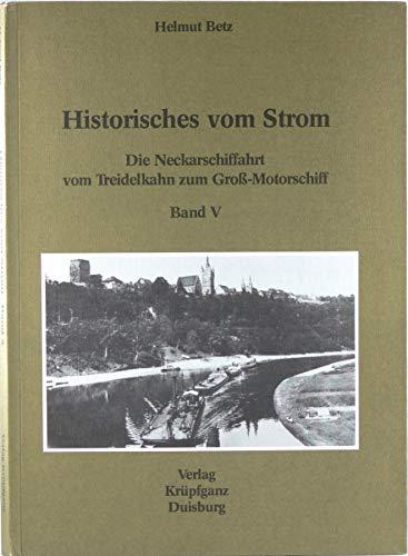 Historisches vom Strom / Die Neckarschiffahrt vom Treidelkahn zum Grossmotorschiff