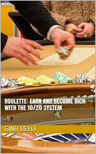 ROULETTE: EARN AND BECOME RICH WITH THE 10/20 SYSTEM (English Edition)