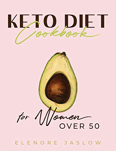 Keto Diet Cookbook for Women Over 50: A Simple Guide to a Healthy Lifestyle After Fifty. Tasty and Easy Low-Carb Ketogenic Recipes to Lose Weight, Detox ... Diet for Women Over 50 1) (English Edition)