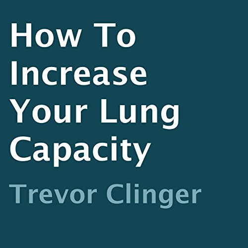 How to Increase Your Lung Capacity audiobook cover art