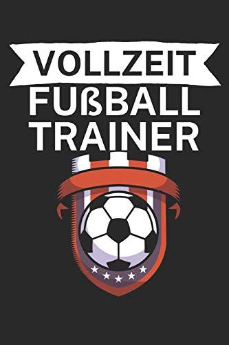 Vollzeit Fußball Trainer: Taktik Planer für Fußballtrainer mit Spruch. 120 Seiten. Perfektes Geschenk. Für Aufstellungen, Taktiken und Spielzüge.