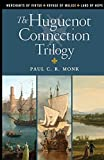 The Huguenot Connection Trilogy: Books 1 - 3: Includes: Merchants of Virtue, Voyage of Malice, Land of Hope