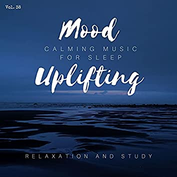 Mood Uplifting - Calming Music For Sleep, Relaxation And Study, Vol. 38