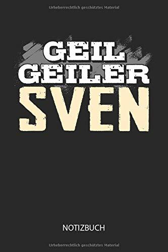 Geil Geiler Sven - Notizbuch: Lustiges individuelles personalisiertes Männer Namen Blanko Notizbuch DIN A5 dotted leere Seiten. Vatertag, Namenstag, Weihnachts & Geburtstags Geschenk Idee.