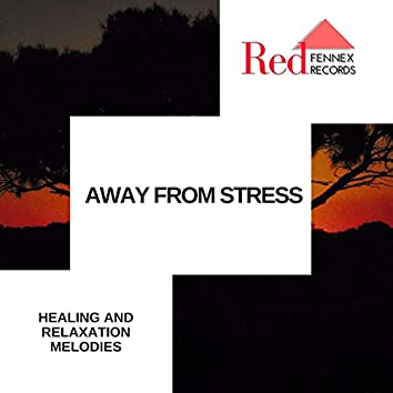 Away From Stress - Healing And Relaxation Melodies