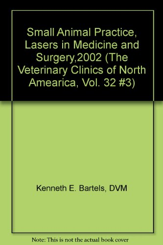 Small Animal Practice, Lasers in Medicine and Surgery,2002 (The Veterinary Clinics of North Amearica, Vol. 32 #3)