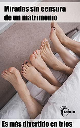 Miradas sin censura de un matrimonio: Es más divertido en tríos