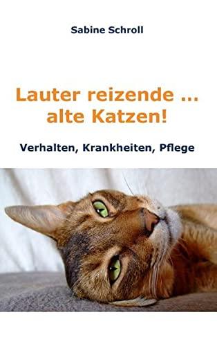 Lauter reizende … alte Katzen!: Krankheiten, Verhalten und Pflege