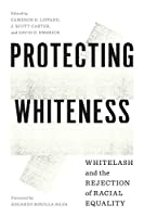 Protecting Whiteness: Whitelash and the Rejection of Racial Equality