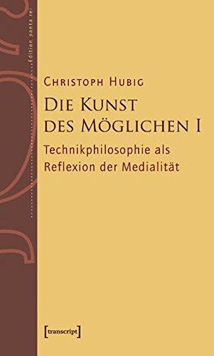 Die Kunst des Möglichen I: Grundlinien einer dialektischen Philosophie der Technik. Band 1: Technikphilosophie als Reflexion der Medialität: ... Reflexion der Medialitt (Edition panta rei)