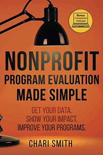 Compare Textbook Prices for Nonprofit Program Evaluation Made Simple: Get your Data. Show your Impact. Improve your Programs  ISBN 9780578803883 by Smith, Chari