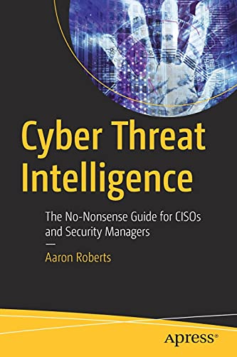 Cyber Threat Intelligence: The No-Nonsense Guide for CISOs and Security Managers