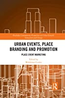 Urban Events, Place Branding and Promotion: Place Event Marketing (Routledge Contemporary Perspectives on Urban Growth, Innovat)