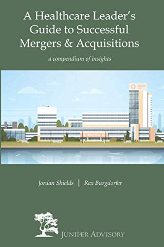 Compare Textbook Prices for A Healthcare Leader's Guide to Successful Mergers & Acquisitions: a compendium of insights  ISBN 9798680261378 by Burgdorfer, Rex,Shields, Jordan