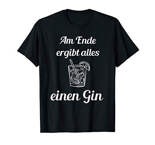 Am Ende ergibt alles einen Gin | Gin Spruch Geschenk T-Shirt