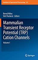 Mammalian Transient Receptor Potential (TRP) Cation Channels: Volume I (Handbook of Experimental Pharmacology (222))