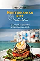 Mediterranean Diet Cookbook 2021: 50 Easy, Quick, and Yummy Recipes for Healthy Living on the Mediterranean Diet