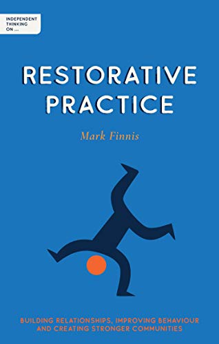 Independent Thinking on Restorative Practice: Building relationships, improving behaviour and creating stronger communities (English Edition)