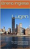Lügen: Wie man Lügner identifiziert, sich gegen sie wehrt und die Wahrheit entdeckt (German Edition)