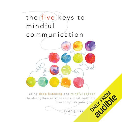 The Five Keys to Mindful Communication Audiobook By Susan Gillis Chapman cover art