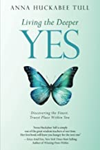Living the Deeper YES: Discovering the Finest, Truest Place Within You