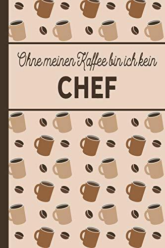 Ohne meinen Kaffee bin ich kein Chef: blanko A5 Notizbuch liniert mit über 100 Seiten - Kaffeemotiv Softcover für Chefs