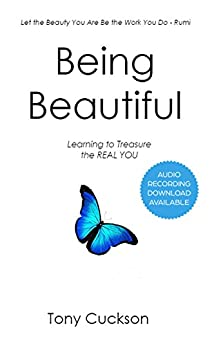 Being Beautiful: Learning to Treasure the REAL You by [Tony Cuckson]