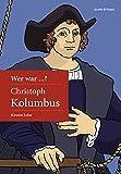 Wer war Christoph Kolumbus? (Wer war ... ?: Biografie) - Kirsten John