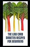 The Low Carb Diabetes Recipes For beginners: Friendly Low Carb Diabetes Recipes With 2 Weeks Meal Plan