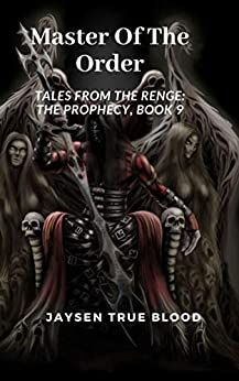 Master Of The Order: Tales From The Renge: The Prophecy, book 9 by [Jaysen True Blood]
