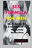 SEX FORMULA FOR MEN: How To Get Her Wet: A Detailed Guide To Making Every Woman Horny