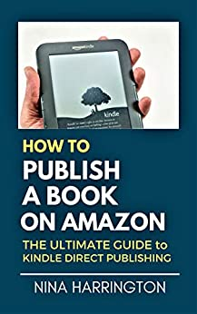HOW TO PUBLISH A BOOK ON AMAZON: The Ultimate Guide to Kindle Direct Publishing (Fast-Track Guides 6) by [NINA HARRINGTON]