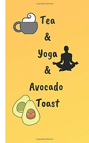 Tea & Yoga & Avocado Toast: Blank Journal Lined, 100 Pages, 5x8 Notebook, Planner, Memo Book, Diary, Journal to Write Quotes and Ideas or Calligraphy, Hand Lettering