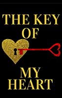 The Key Of My Heart: Romantic Valentine's Day Gift - Journal For Your Boyfriend or Girlfriend, Husband or Wife - Lined Notebook Journal - Hardcover