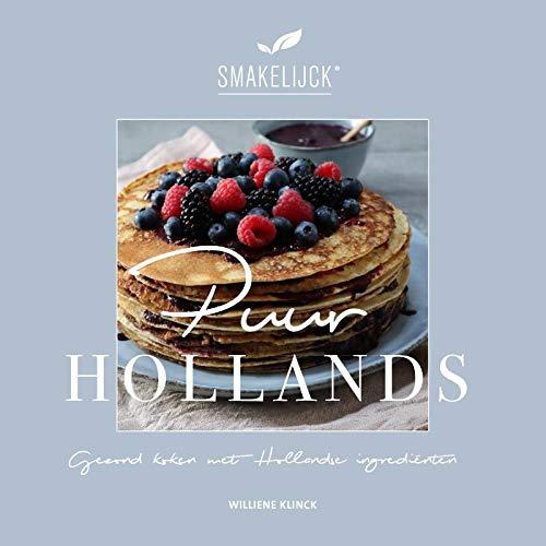 Puur Hollands: Gezond koken met Hollandse ingrediënten