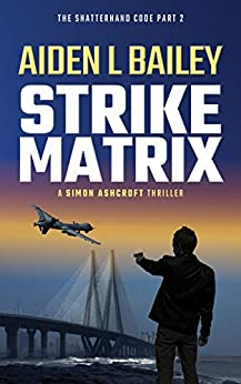 Strike Matrix: The Shatterhand Code Part 2 (Simon Ashcroft) by [Aiden L Bailey]